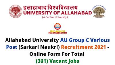 Free Job Alert: Allahabad University AU Group C Various Post (Sarkari Naukri) Recruitment 2021 - Online Form For Total (361) Vacant Jobs