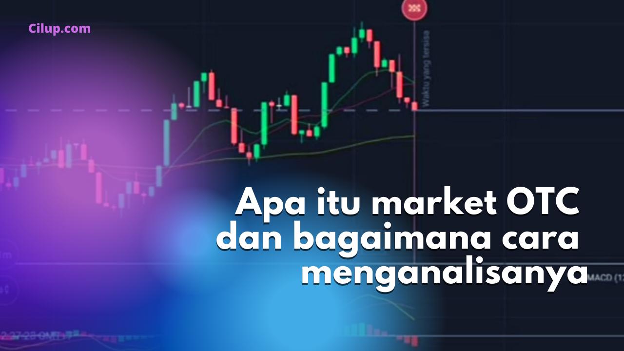 Apa Itu Market OTC Pada Binary Option dan Teknik Apa yang Direkomendasikan.