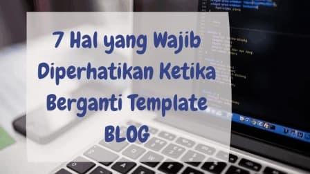7 Hal yang Wajib Diperhatikan Ketika Berganti Template Blog