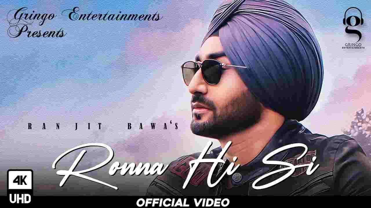 Ronna hi si lyrics Ranjit Bawa Punjabi Song