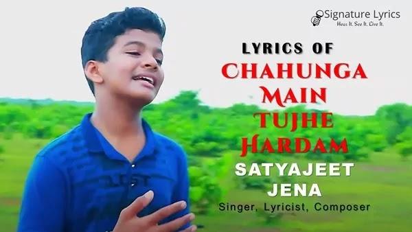 Chahunga Main Tujhe Hardam Lyrics - Satyajeet Jena