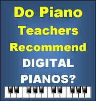 Do piano teachers recommend digital pianos?