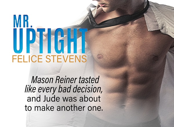 Mason Reiner tasted like every bad decision, and Jude was about to make another one.