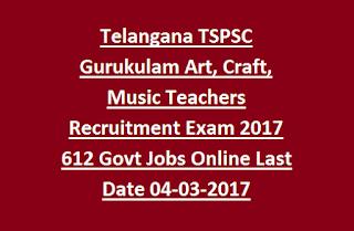 Telangana TSPSC Gurukulam Art/Craft/Music Teachers Recruitment Exam 2017 612 Govt Jobs Online Application Form Last Date 04-03-2017