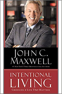 Intentional Living: Choosing a Life That Matters By John C. Maxwell