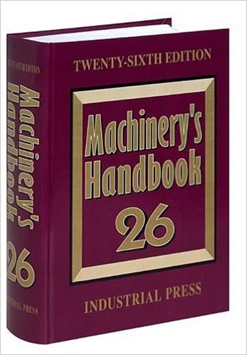Machinery's Handbook 26: A Reference Book for the Mechanical Engineer, Designer, Manufacturing Engineer, Draftsman, Toolmaker, and Machinist 26th Edition