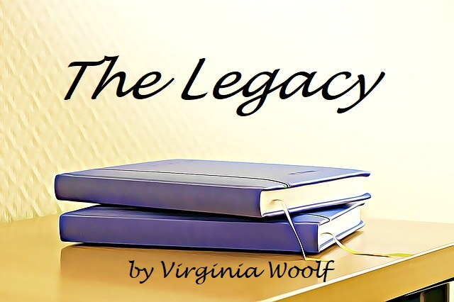 Reading Stories - Short Story 'The Legacy' by Virginia Woolf