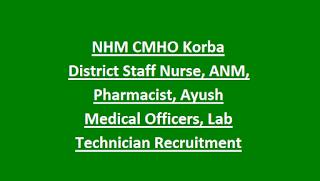 NHM CMHO Korba District Staff Nurse, ANM, Pharmacist, Ayush Medical Officers, Lab Technician Recruitment 2018 121 Govt Jobs