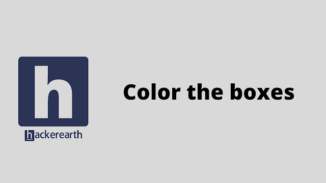 HackerEarth Color the boxes problem solution