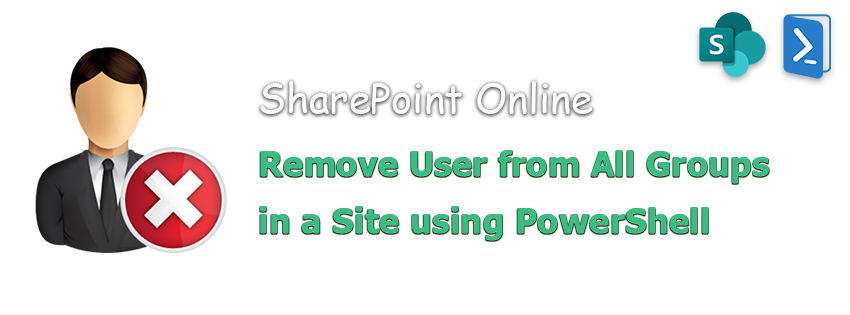 PowerShell to Remove User from All Groups in a SharePoint Online Site
