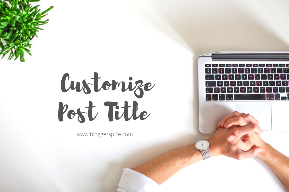 How to Change Post Title Font, Size and Color in Blogger Theme?