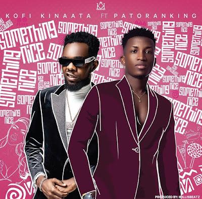 Kofi Kinaata Ft Pato Ranking - Something Nice (Prod. By Willis Beatz - Audio MP3 + Stream Link)