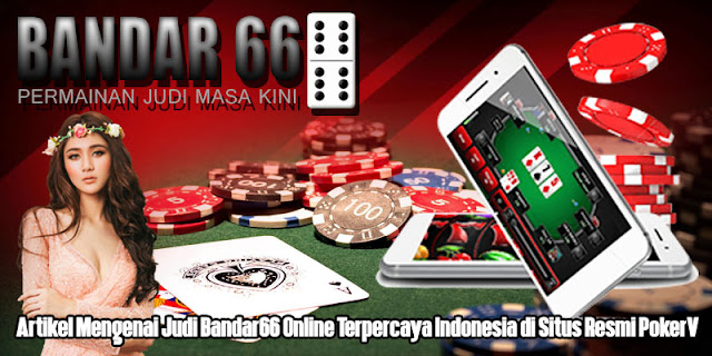 Artikel Mengenai Permainan Judi Bandar66 Online Terpercaya di Indonesia