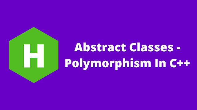HackerRank Abstract Classes - Polymorphism in C++ problem solution