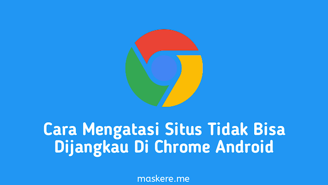 Cara Mengatasi Situs Ini Tidak Dapat Dijangkau Di Chrome Android