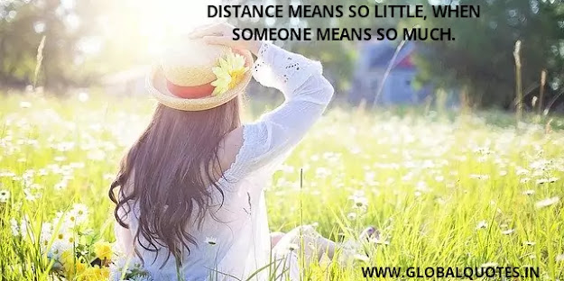 Distance means so little when someone means so important.