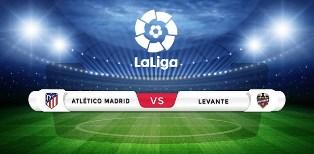 Atletico Madrid vs Levante Prediction & Match Preview