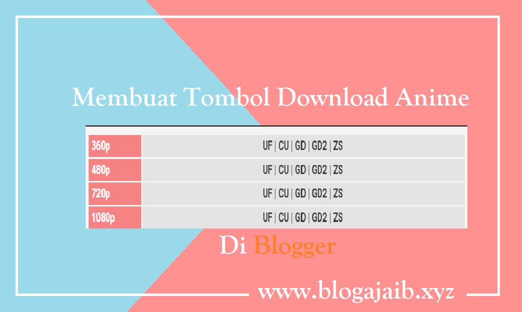 Cara Membuat Tombol Download Keren Ala Situs Anime di Blogger
