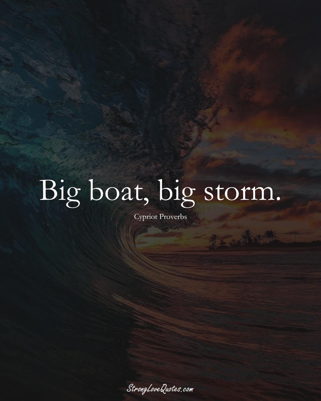 Big boat, big storm. (Cypriot Sayings);  #MiddleEasternSayings