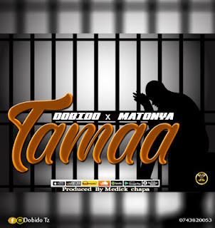 Dobido Ft Matonya - Tamaa mp3 download