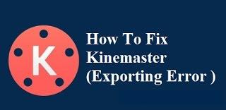 Fix Kinemaster Erporting Error