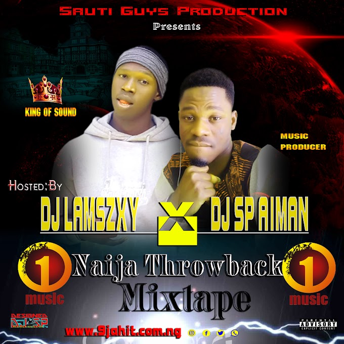 [Throwback Mix] Dj LaMszXy X Dj Sp Aiman – Naija Throwback Mixtape