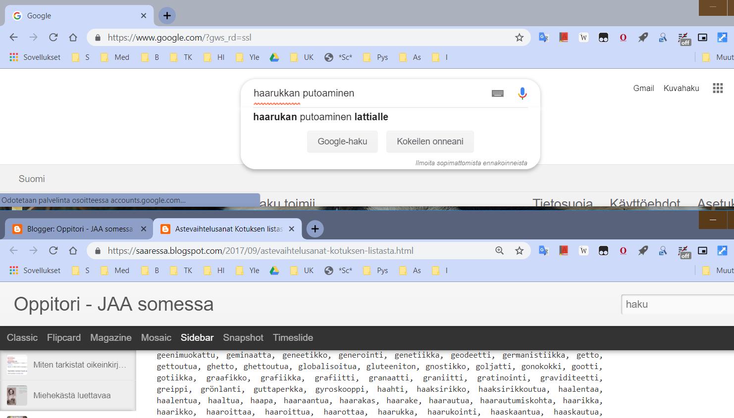 a2865423 Tässä laboroidaan Googlen haun ennakoinnilla ja astevaihtelusanoilla.  Ideana on, että sanaa taivutetaan. Ennakointi kertoo, onko sanaa taivutettu  tai ...