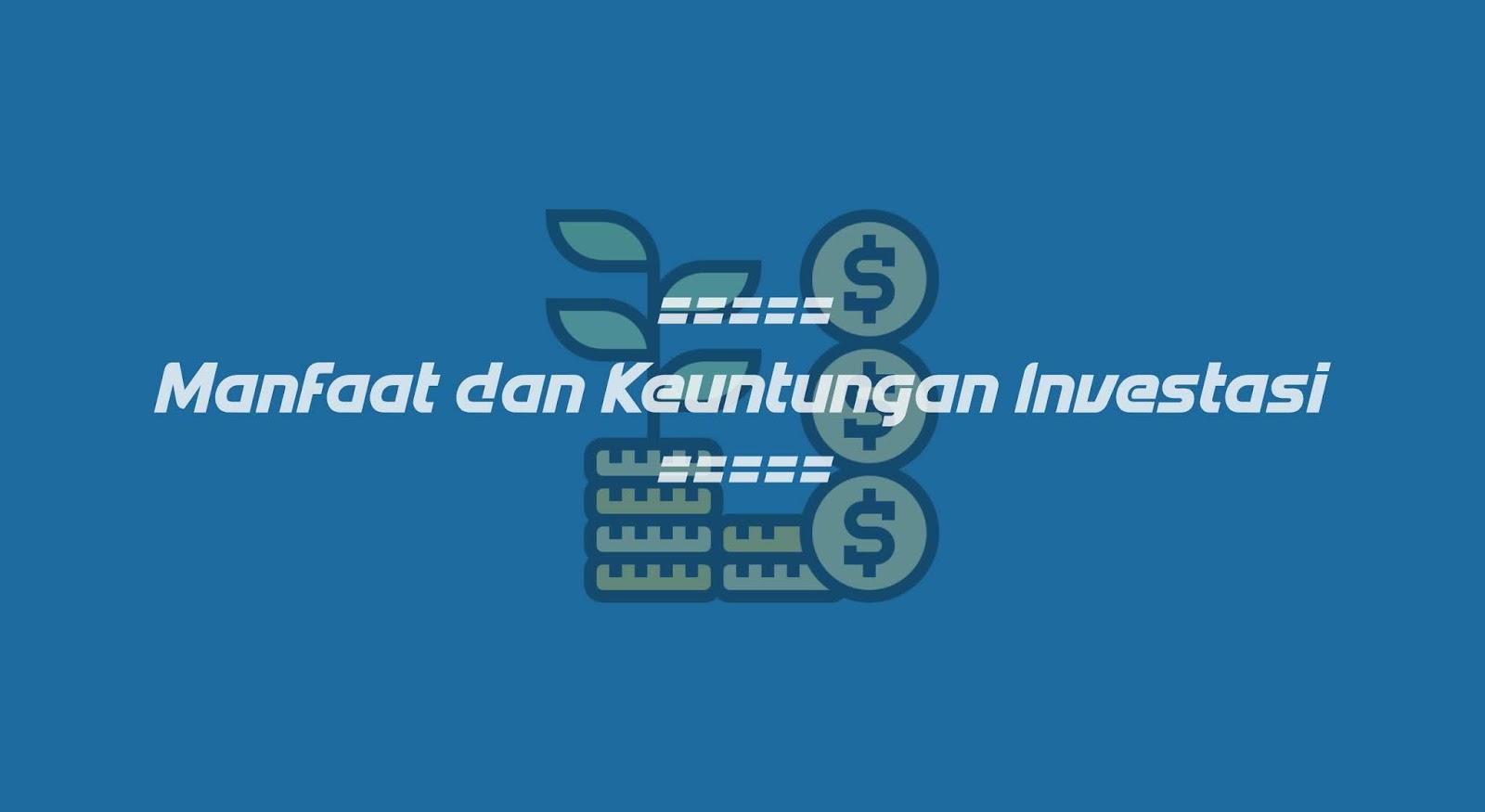 Manfaat dan Keuntungan Investasi