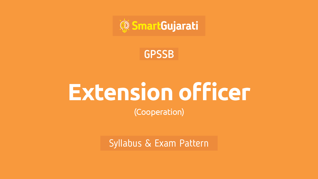 In this post, we have given detailed information about the Syllabus and Exam Pattern of the GPSSB Extension Officer (Cooperation) exam and you can also download a pdf of the Extension Officer (Cooperation) Gujarat syllabus.