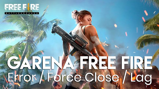 Jika mengalami Garena Free Fire error, force close, lag/lemot