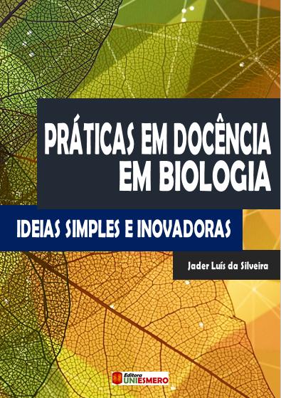 Práticas em Docência em Biologia: Ideias Simples e Inovadoras