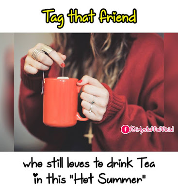 "Tag that friend who still loves to drink Tea in this ""Hot Summer"""
