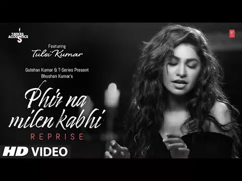 Phir Na Mile Kabhi Reprise Lyrics Tulsi Kumar T-Series