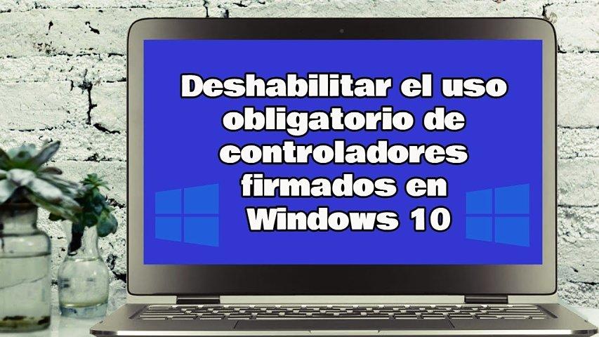 Pasos para deshabilitar el uso obligatorio de controladores firmados en Windows 10