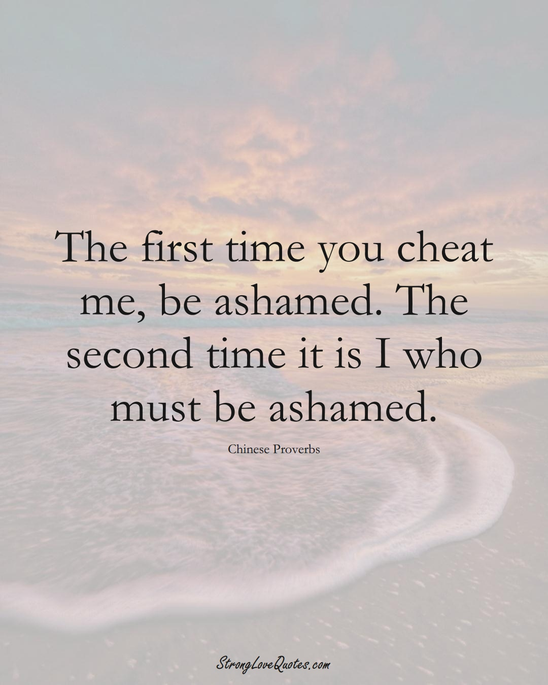 The first time you cheat me, be ashamed. The second time it is I who must be ashamed. (Chinese Sayings);  #AsianSayings