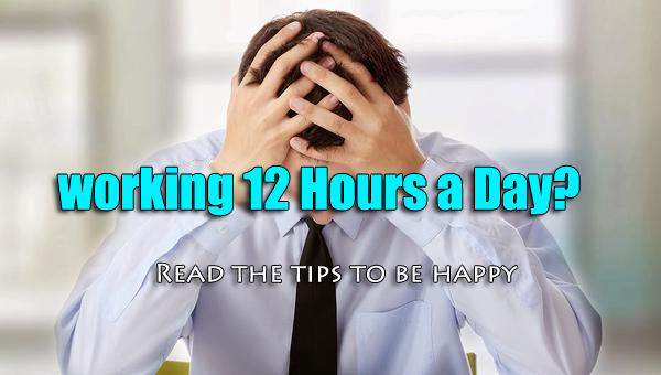Are You Working more than 10 hours a day? Read the Important Tips & Tricks to avoid physical illness.