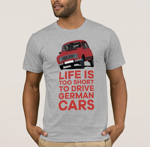Life is too short to drive German cars - Renault 4 t-shirt
