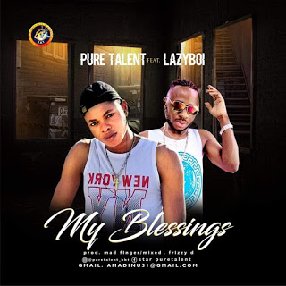 {Music - MP3} Pure Talent Ft. Lazyboi – My Blessings