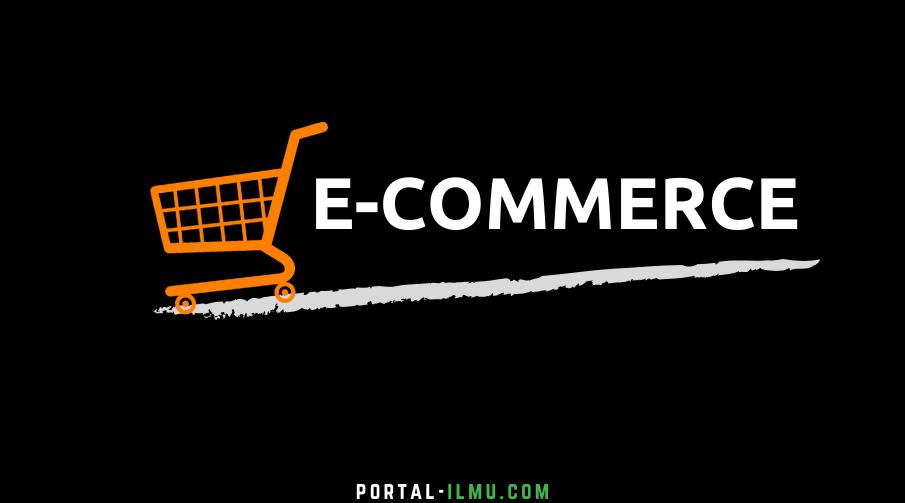E Commerce: Pengertian, Jenis, Contoh dan Perusahaan E CommerceIndonesia