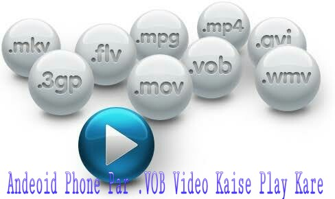Mobile Phone Me .VOB Video Kaise Play Kare