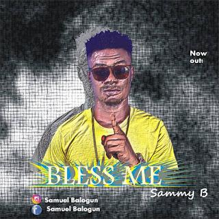 MUSIC: Sammy B - Bless Me (Prod. By SD)