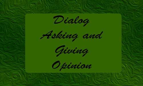 Contoh Dialog Asking and Giving Opinion Bahasa Inggris