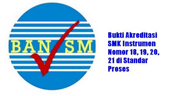 Bukti Akreditasi SMK Instrumen Nomor 18, 19, 20, 21 di Standar Proses