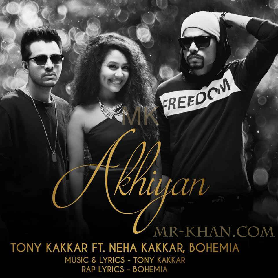 Sakhiya Song 320kbps Panjbi: Akhiyan By Tony Kakkar Punjabi Mp3 Song Download