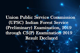 Union Public Service Commission (UPSC) Indian Forest Service (Preliminary) Examination, 2019 through CS(P) Examination 2019 Result Declared