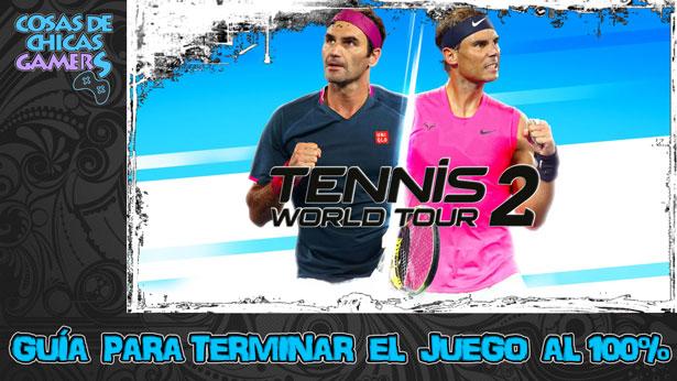Guía Tennis World Tour 2 para completar el juego al 100%