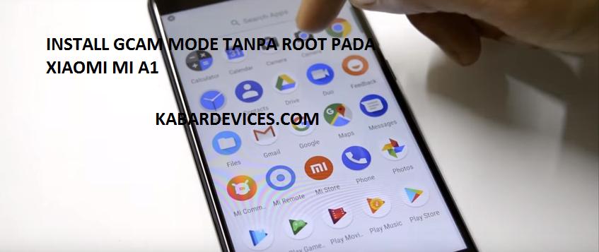 Cara Install Gcam Mode Tanpa root di Xiaomi MI A Cara Install Google Camera HDR+ Pada Xiaomi MI A1 Tanpa Root