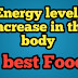 Energy levels increase in the body      10 best Foods