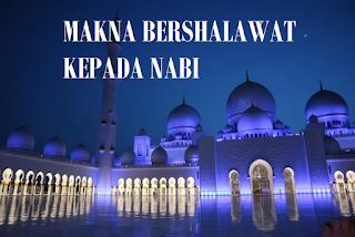 Makna Bershalawat Kepada Nabi Muhammad SAW Menurut Agama Islam