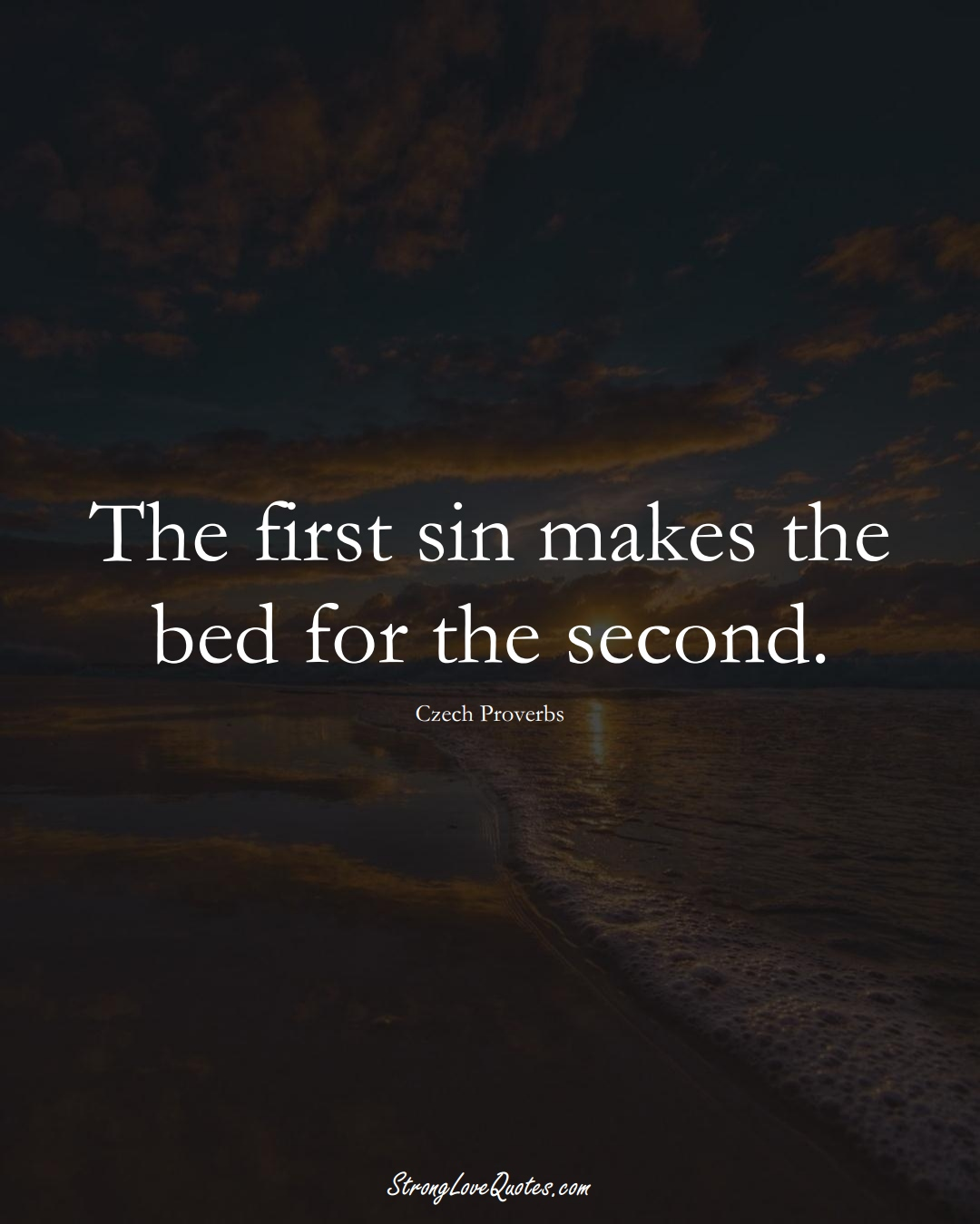 The first sin makes the bed for the second. (Czech Sayings);  #EuropeanSayings
